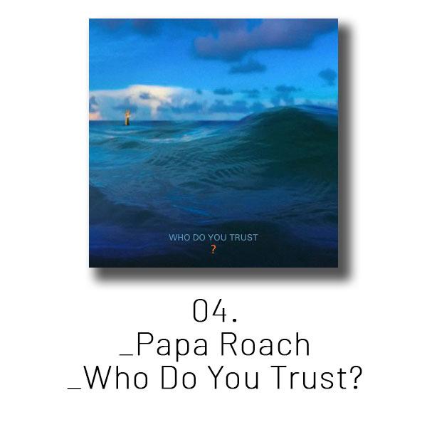 04 - Papa Roach - Who Do You Trust?