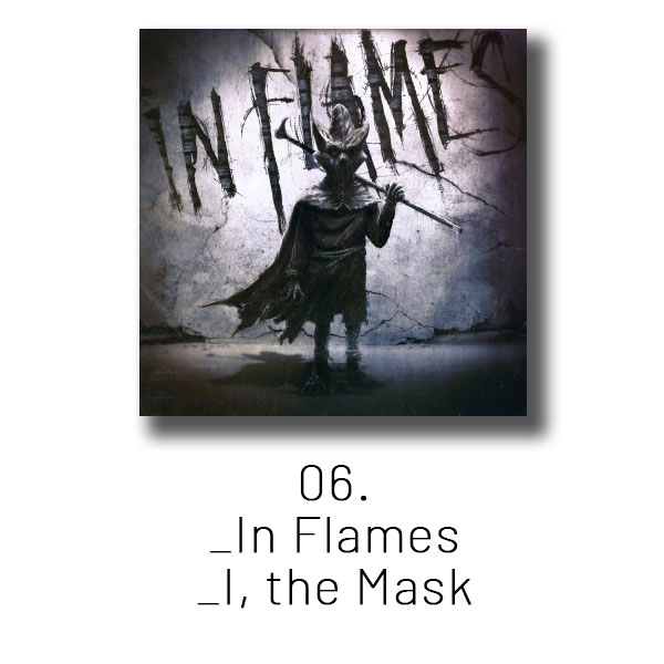 06 - In Flames - I, the Mask