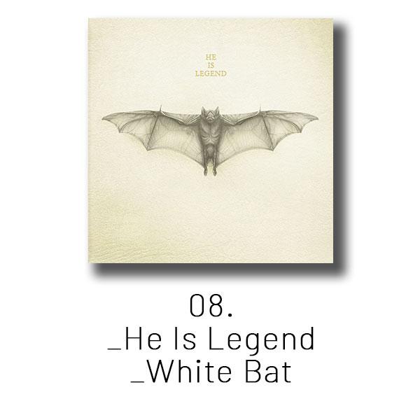 08 - He Is Legend - White Bat