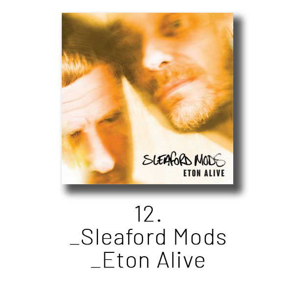 12 - Sleaford Mods - Eton Alive