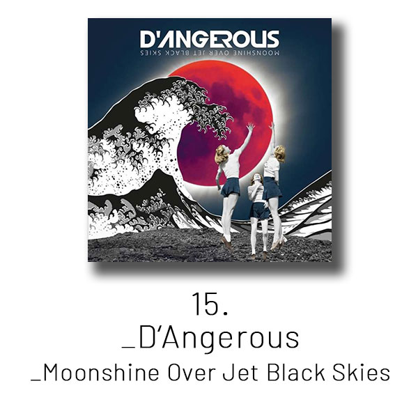 15 - D'Angerous - Moonshine Over Jet Black Skies